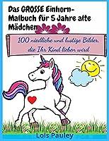 Das GROSSE Einhorn-Malbuch fuer 5 Jahre alte Maedchen: 100 niedliche und lustige Bilder, die Ihr Kind lieben wird