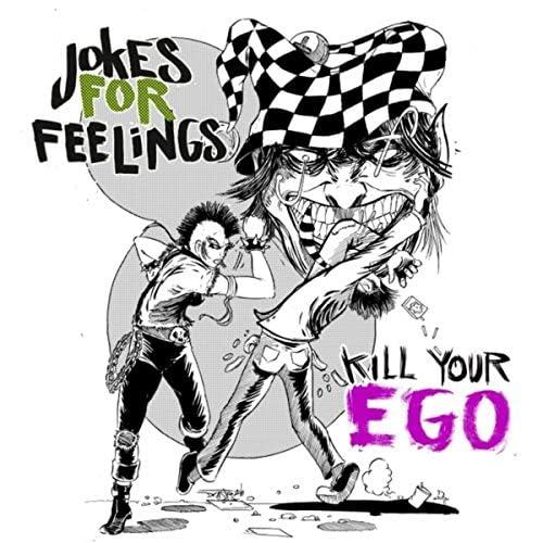 Jokes for Feelings & Kill Your Ego