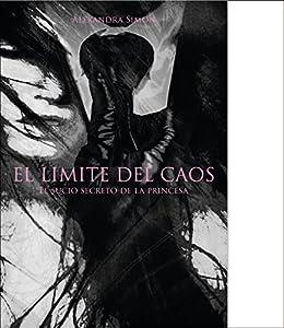 El LÍMITE DEL CAOS I: El sucio secreto de las princesas. (DRAGÓN&NINFA nº 1) (Spanish Edition) by [Alexandra Simón, SOPHIA VIVONA, ALVEXI]