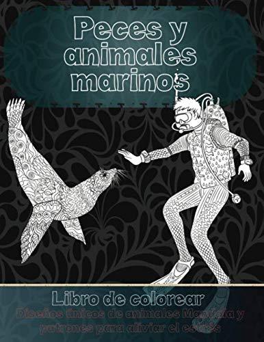 Peces y animales marinos - Libro de colorear - Diseños únicos de animales Mandala y patrones para aliviar el estrés