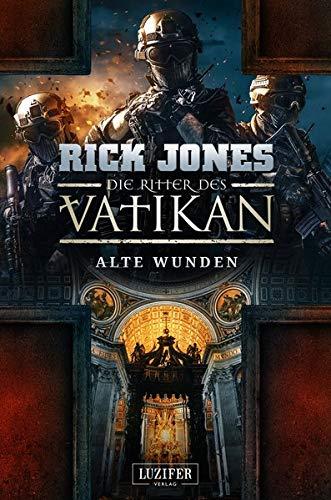 ALTE WUNDEN (Die Ritter des Vatikan 6): Thriller