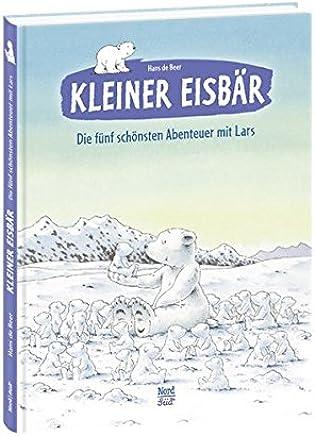 Kleiner Eisbär Die fünf schönsten Abenteuer it Lars Der kleiner Eisbär by Hans de Beer