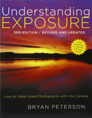 Understanding Exposure, 3rd Edition: How to Shoot Great Photographs with Any Camera
