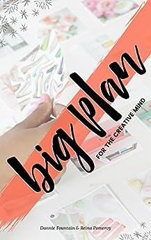 Big Plan for the Creative Mind by [Dannie Fountain, Reina Pomeroy, Kaitlyn Kessler, Jodi Brandon]