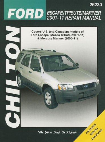 Chilton's Ford Escape/ Tribute/ Mariner 2001-11 Repair Manual: Covers All U.s. and Canadian Models of…