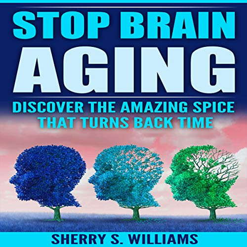 Stop Brain Aging: Discover the Amazing Spice That Turns Back Time audiobook cover art