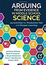 Arguing From Evidence in Middle School Science: 24 Activities for Productive Talk and Deeper Learning