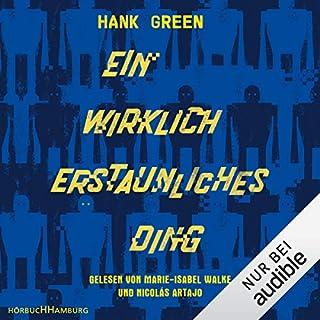 Ein wirklich erstaunliches Ding                   Autor:                                                                                                                                 Hank Green                               Sprecher:                                                                                                                                 Marie-Isabel Walke,                                                                                        Nicolás Artajo                      Spieldauer: 11 Std. und 17 Min.     18 Bewertungen     Gesamt 4,4
