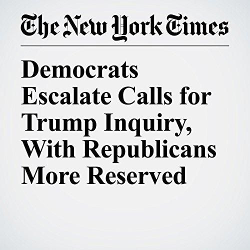 Democrats Escalate Calls for Trump Inquiry, With Republicans More Reserved copertina