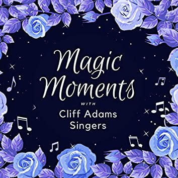 Magic Moments with Cliff Adams Singers