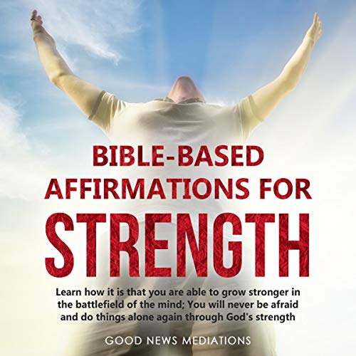 Bible-Based Affirmations for Strength Audiobook By Good News Meditations cover art