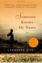 Someone Knows My Name A Novel by Hill, Lawrence [W. W. Norton,2008] (Paperback) Reprint Edition