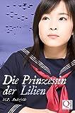Die Prinzessin der Lilien: Die Geschichte der Schülerinnen von Himeyuri