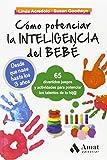 Cómo potenciar la inteligencia del bebé: 65 divertidos juegos y actividades para potenciar los talentos de tu hij@