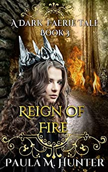 Reign of Fire: (A Dark Faerie Tale Series Book 3) by [Paula M. Hunter]