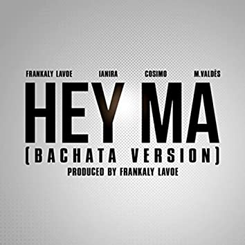 Hey Ma (Bachata Version) [feat. Cosimo, Ianira & M. Valdes]