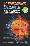 Neurociencia aplicada al Baloncesto (Edición Color): Concepto y 70 tareas para su entrenamiento