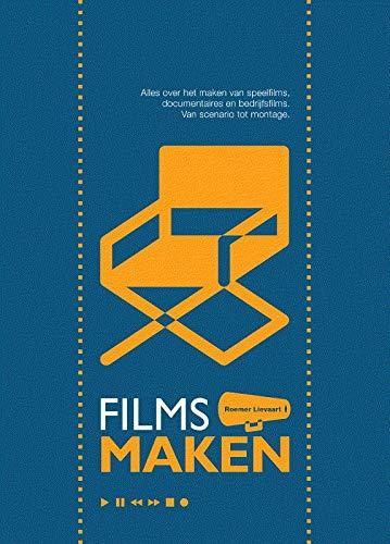Films Maken: Alles over het maken van speelfilms, documentaires en bedrijfsfilms. Van scenario tot montage. 11e druk (2019)