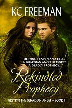 Rekindled Prophecy: Greylyn The Guardian Angel Series (Book 1) by [KC Freeman]