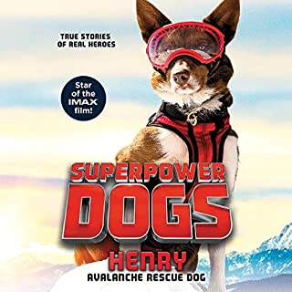 Superpower Dogs: Henry     Avalanche Rescue Dog              Written by:                                                                                                                                 Cosmic                               Narrated by:                                                                                                                                 Corey Carthew                      Length: 2 hrs and 12 mins     Not rated yet     Overall 0.0