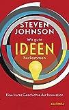 Wo gute Ideen herkommen - Eine kurze Geschichte der Innovation