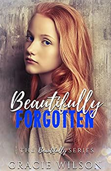Beautifully Forgotten (The Beautifully Series Book 3) by [Gracie Wilson]
