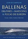Guía de campo de ballenas, delfines, marsopas y focas de Europa: Canarias, Azores, Madeira y Cabo Verde: 20 (GUIAS DEL NATURALISTA)