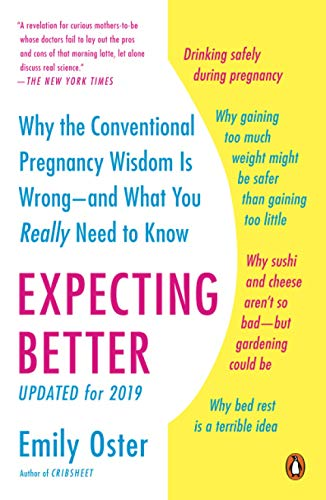 Expecting Better: Why the Conventional Pregnancy Wisdom Is Wrong--and What You Really Need to Know