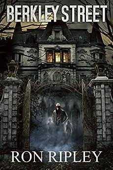 Berkley Street: Supernatural Horror with Scary Ghosts & Haunted Houses (Berkley Street Series Book 1) by [Ron Ripley, Scare Street]