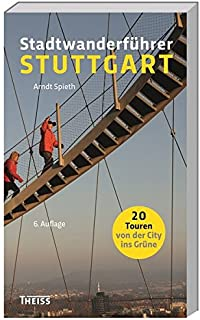 Arndt Spieth Stadtwanderführer Stuttgart: 20 Touren von der City ins Grüne