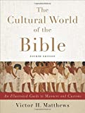 The Cultural World of the Bible: An Illustrated Guide to Manners and Customs