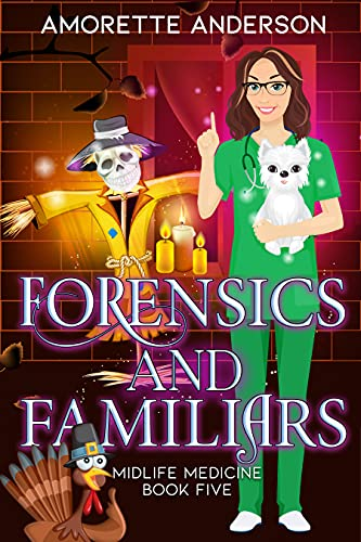 Forensics and Familiars: A Witch Cozy Mystery (Midlife Medicine Book 5) by [Amorette Anderson]
