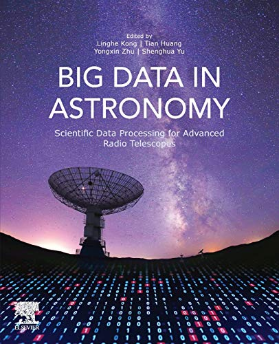 Compare Textbook Prices for Big Data in Astronomy: Scientific Data Processing for Advanced Radio Telescopes 1 Edition ISBN 9780128190845 by Kong, Linghe,Huang, Tian,Zhu, Yongxin,Yu, Shenghua