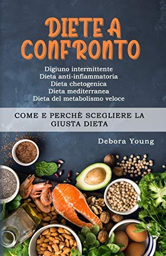 Diete a confronto: Digiuno intermittente, Dieta anti-infiammatoria, Dieta chetogenica, Dieta mediterranea, Dieta del metabolismo veloce: Come e perchè scegliere la giusta dieta