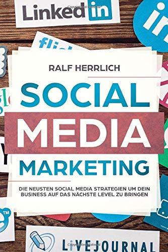 Social Media Marketing: Steigerung der Unternehmenserfolges durch verschiedene Plattformen! Der perfekte Start ins erfolgreiche Social Media Marketing ... Instagram Snapchat, Linkedid, Band 1)