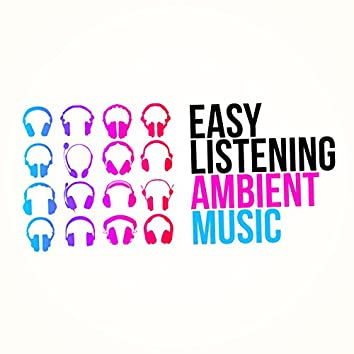 Easy Listening Ambient Music