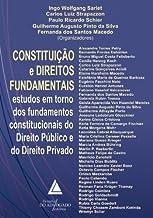 Constituição e Direitos Fundamentais: Estudos em Torno dos Fundamentos Constitucionais do Direito Público e Direito Privado