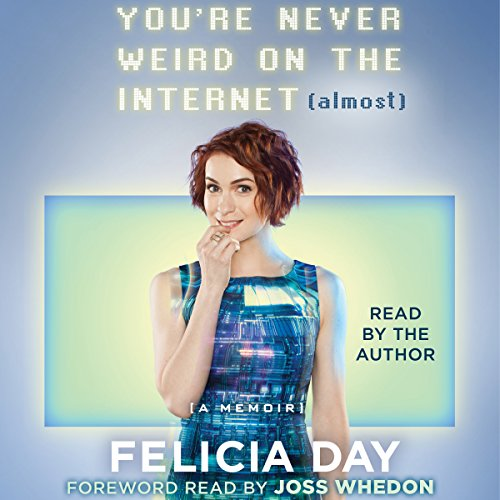 You're Never Weird on the Internet (Almost)     A Memoir              Written by:                                                                                                                                 Felicia Day                               Narrated by:                                                                                                                                 Felicia Day,                                                                                        Joss Whedon - foreword                      Length: 6 hrs and 48 mins     33 ratings     Overall 4.8