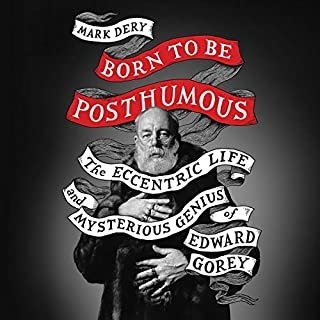 Born to Be Posthumous     The Eccentric Life and Mysterious Genius of Edward Gorey              By:                                                                                                                                 Mark Dery                               Narrated by:                                                                                                                                 Adam Sims                      Length: 14 hrs and 48 mins     23 ratings     Overall 4.4