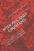 WIDOWS AND ORPHANS: Part One: The Widow (Original Screenplay)