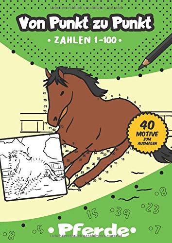 Von Punkt zu Punkt: 40 tolle Pferde Motive im Zahlenraum von 1-100 (Zahlenfreude, Band 9)