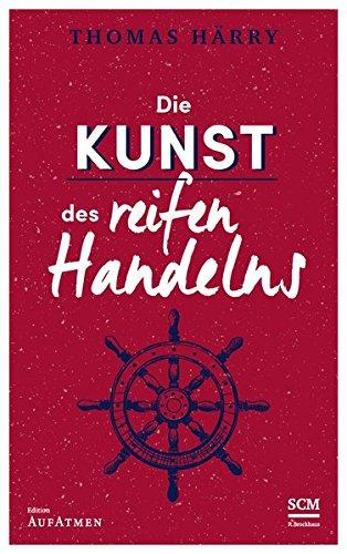 Die Kunst des reifen Handelns (Selbstführung - Edition Aufatmen (3), Band 3)