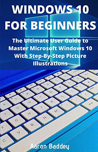 Windows 10 for Beginners (2020 Edition): The Ultimate User Guide to Master Microsoft Windows 10 With Step-By-Step Picture Illustrations