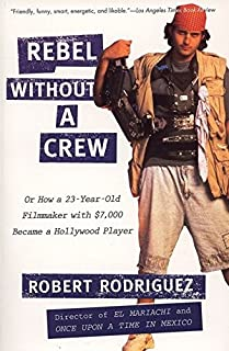 Rebel without a Crew: Or How a 23-Year-Old Filmmaker With $7,000 Became a Hollywood Player