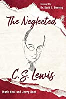 The Neglected C.S. Lewis: Exploring the Riches of His Most Overlooked Books