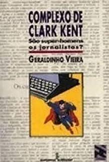 Complexo De Clark Kent - Sao Super-Homens Ou Jornalistas?