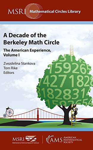 A Decade of the Berkeley Math Circle: The American Experience, Volume I (MSRI Mathematical Circles Library Book 1)