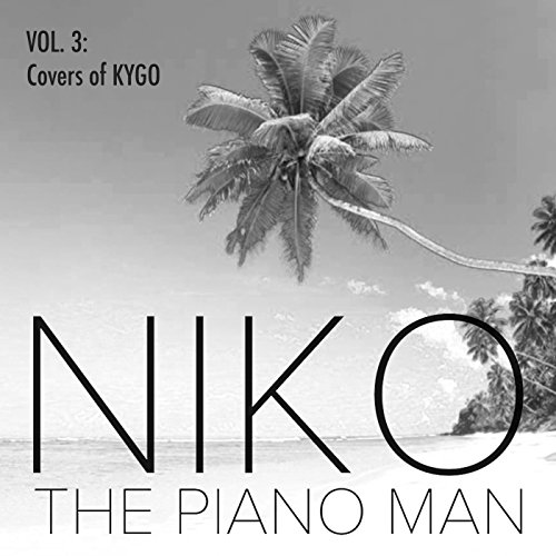 Niko the Piano Man, Vol. 3: Covers of Kygo