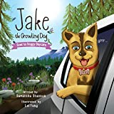 Jake the Growling Dog Goes to Doggy Daycare: A Children's Book about Trying New Things, Friendship, Comfort, and Kindness.