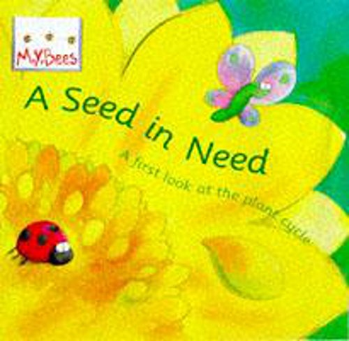 Seed in Need : First Look at the Life Cycle of a Flower (MYBees)